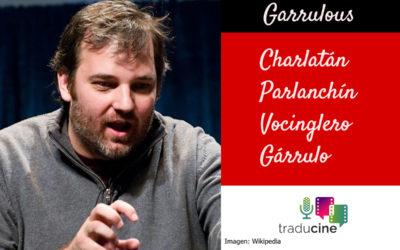 Garrulous – Charlatán/Parlanchín/Gárrulo